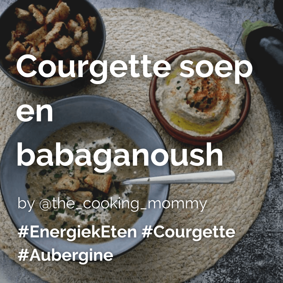 Courgette soep en babaganoush @thecookingmommy